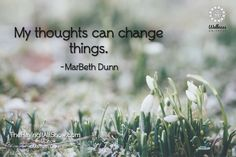 """""""My thoughts can change things."""" -MarBeth Dunn Proud Member of The Wellness Universe #WUVIP"""