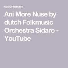 Ani More Nuse by dutch Folkmusic Orchestra Sidaro - YouTube