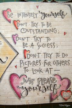 Be Intensely Yourself...Don't Try To Be Outstanding; Don't Try To Be A Success; Don't Try To Do Pictures For Others To Look At - Just Please Yourself