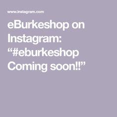 "eBurkeshop on Instagram: ""#eburkeshop  Coming soon!!"" Coming Soon, Instagram"
