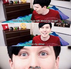 is it just me or has Phil been talking a lot about drugs recently <<< yeah he was acting really weird in that video