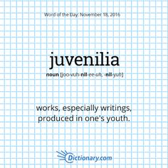 Dictionary.com's Word of the Day - juvenilia - works, especially writings, produced in one's youth.