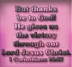 Bible Alive: 1 Cor. 15:57 But thanks be to God, which giveth us the victory through our Lord Jesus Christ KJ