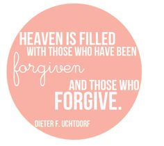 Heaven is filled with those who have been forgiven - Elder Utchdorf