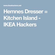 Kitchen islands are expensive! I took an old HEMNES chest and re-purposed it into a country kitchen island. Dresser Kitchen Island, Country Kitchen Island, Ikea Hackers, Hemnes