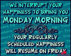 Weekend Quotes : We interrupt your happiness to bring you Monday morning - Quotes Sayings Funny Thursday Quotes, Monday Morning Quotes, Monday Humor Quotes, Good Morning Quotes For Him, Good Morning Funny, Morning Inspirational Quotes, Good Morning Messages, Morning Humor Quotes, Monday Sayings