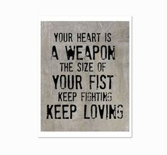 Your Heart is a Weapon the size of your fist. Keep Fighting. Keep loving. by breedingfancy, $18.00 (I am obsessed with this print!)