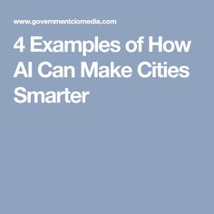 4 Examples of How AI Can Make Cities Smarter
