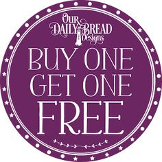 Our Daily Bread designs Blog: Buy One, Get One FREE!