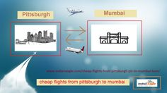 cheap flights from Pittsburgh to Mumbai at Indian Eagle. Now We Are Providing Huge Offers on air tickets to India in this summer