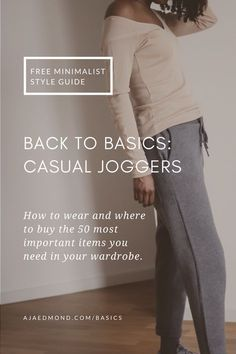 Back to Basics is a free minimalist style series focused on how to wear and where to buy the 50 most important items you need in your wardrobe. This editorial features the casual joggers via ajaedmond.com | capsule wardrobe | minimal chic | minimalist style | minimalist fashion | minimalist wardrobe | back to basics fashion