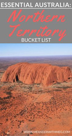 Are you planning travel to Australia? No visit to Australia is complete without heading to the Northern Territory. Here's why you need to create a Northern Territory hit list.