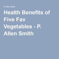 Health Benefits of Five Fav Vegetables - P. Allen Smith
