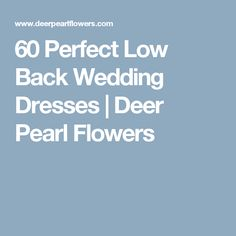 60 Perfect Low Back Wedding Dresses | Deer Pearl Flowers