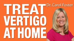 Vertigo Treatment - How To Treat Vertigo- this is a very good instructional video with explanation of vertigo by Dr. Carol Foster.