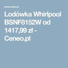 Lodówka Whirlpool BSNF8152W od 1417,99 zł - Ceneo.pl