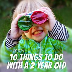 10 things to do with a 2 year old! Great list of toddler activities!