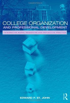 College Organization and Professional Development: Integrating Moral Reasoning and Reflective Practice by Edward St. John http://www.amazon.com/dp/0415992125/ref=cm_sw_r_pi_dp_VSp.ub195J6EM