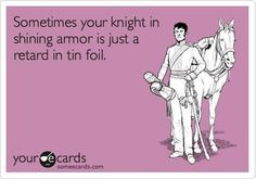 Knight in Shinning Armour..... Or not!