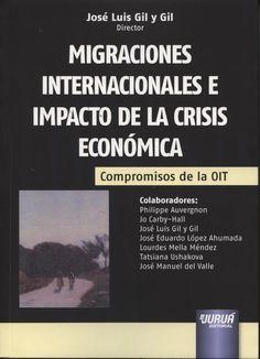 Migraciones internacionales e impacto de la crisis económica : compromisos de la OIT / José Luis Gil y Gil, director ; colaboradores, Philippe Auvergnon [y otros]