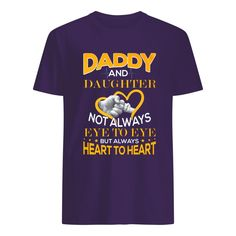 Daddy and Daughter not always eye to eye But always Heart to heart Daddy, Daughter, Eye, Heart, Mens Tops, T Shirt, Supreme T Shirt, Tee Shirt, My Daughter