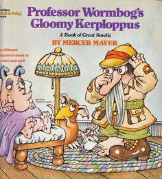 Professor Wormbog's Gloomy Kerploppus by Mercer Mayer  My most favorite childhood book!