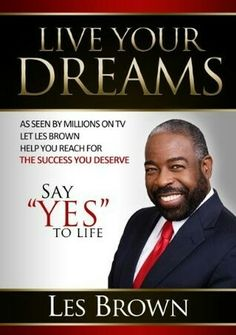"Live Your Dreams: Say ""YES"" To Life: As seen by millions on TV, let Les Brown help you to reach for the success you DESERVE! Les Brown Books, Great Books To Read, Good Books, Entrepreneur Books, Business Entrepreneur, Self Development Books, Personal Development, Inspirational Books, Book Recommendations"