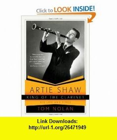 Artie Shaw, King of the Clarinet His Life and Times (9780393340105) Tom Nolan , ISBN-10: 0393340104  , ISBN-13: 978-0393340105 ,  , tutorials , pdf , ebook , torrent , downloads , rapidshare , filesonic , hotfile , megaupload , fileserve