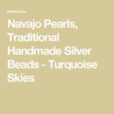 Navajo Pearls, Traditional Handmade Silver Beads - Turquoise Skies