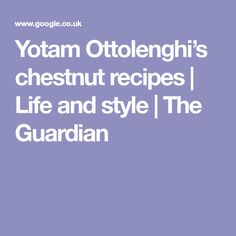 Yotam Ottolenghi's chestnut recipes | Life and style | The Guardian