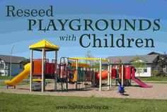 Reseed Playgrounds with Children. A grassroots movement to get kids outside and playing!    #play #freeplay #outdoorplay #kids #children #LenoreSkenazy