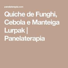 Quiche de Funghi, Cebola e Manteiga Lurpak  |   Panelaterapia