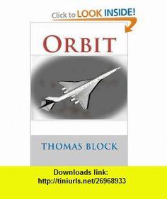 Orbit (9781470152413) Thomas Block , ISBN-10: 147015241X  , ISBN-13: 978-1470152413 ,  , tutorials , pdf , ebook , torrent , downloads , rapidshare , filesonic , hotfile , megaupload , fileserve