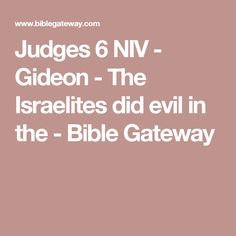 Judges 6 NIV - Gideon - The Israelites did evil in the - Bible Gateway