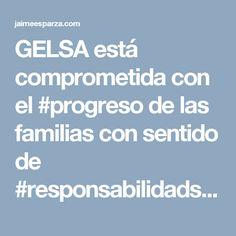 GELSA está comprometida con el #progreso de las familias con sentido de #responsabilidadsocial y #compromiso