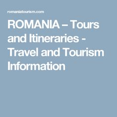 ROMANIA – Tours and Itineraries - Travel and Tourism Information