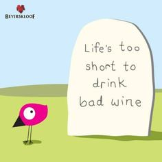 We could not agree more! Fortunately for us we know just where to go to get some good wine - www.beyerskloof.com