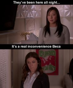 It's a real inconvenience Beca  Pitch Perfect