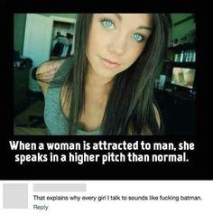That explains why every girl I talk to sounds like fucking batman.