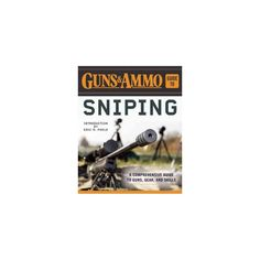 Guns & Ammo Guide to Sniping : A Comprehensive Guide to Guns, Gear, and Skills (Paperback)