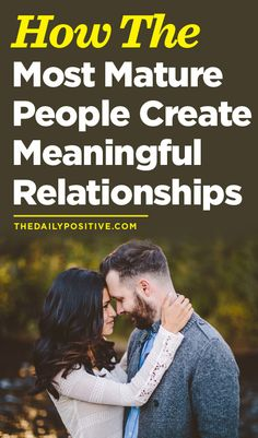 How The Most Mature People Create Meaningful Relationships