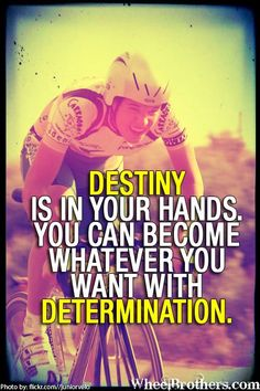 Destiny is in your hands. You can become whatever you want with determination. #quote #cycling #inspiration #motivation #wheelbrothers #cycling #motivation #fit MiPlanForLife's mission is simply to help #Australians get Personal #Insurance tailored to their needs. #MiPlanForLife Victoria, Australia www.facebook.com/MiPlanForLife