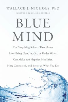 Blue Mind (Little, Brown & Company, 2014) | Books | Writing | Wallace J Nichols