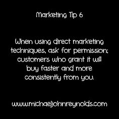 Marketing Tip When using direct marketing techniques, ask for permission; customers who grant it will buy faster and more consistently from you. Marketing Techniques, Direct Marketing, Tips, Stuff To Buy, Counseling