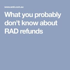 What you probably don't know about RAD refunds