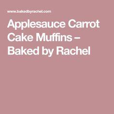 Applesauce Carrot Cake Muffins – Baked by Rachel