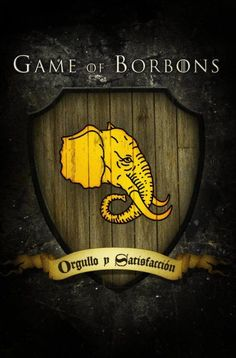 "Game of Borbons. ""Orgullo y Satisfacción"""