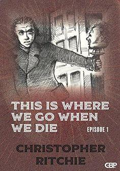 This Is Where We Go When We Die by Christopher Ritchie #bibliophile #bookblogger #bookgeek  #bookishAF #bookworm  #bookshelf #bookshelves #DarkFantasy #fiction #greatreads #mystery #ontheblog #review #Thriller #wordgurgle