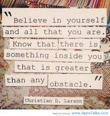 "#Quotes - ""Believe in yourself and all that there is something inside you that is greater than any obstacle."""