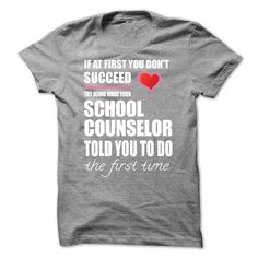 Try Doing What Your School Counselor Told You To Do T Shirt